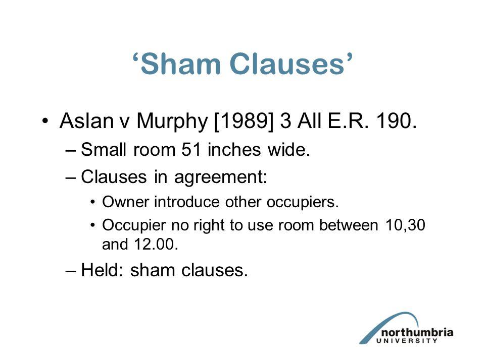 'Sham Clauses' Aslan v Murphy [1989] 3 All E.R. 190.